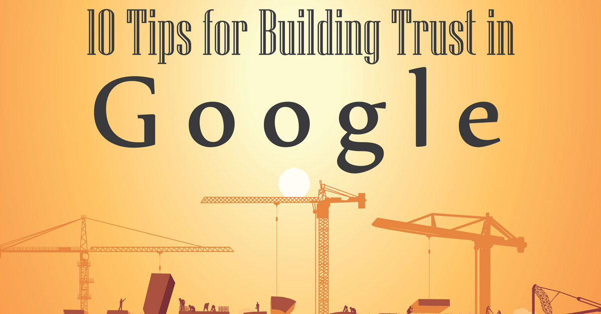 10 Tips For Building Trust In Google